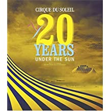 Cirque Du Soleil: 20 Years Under the Sun - An Authorized History
