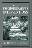 The Psychotherapist's Interventions, T. Byram Karasu, 1568216890