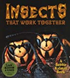 Insects That Work Together, Molly Aloian and Bobbie Kalman, 0778776212
