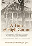 img - for A Time of High Cotton: A personal history of three interrelated plantations Mulberry Hill, Home of Lt. William Miller Bouknight Pine House, Home of ... Home of America's Tenth President, John Tyler book / textbook / text book
