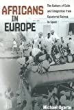 Africans in Europe: The Culture of Exile and Emigration from Equatorial Guinea to Spain (Studies of World Migrations), Michael Ugarte, 025207923X