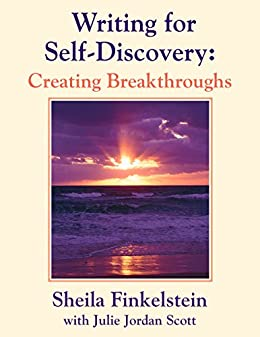 Writing for Self-Discovery: Creating Breakthroughs by [Finkelstein, Sheila, Jordan Scott, Julie]