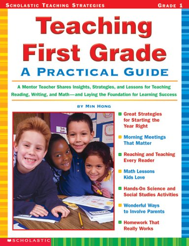 Teaching First Grade: A Mentor Teacher Shares Insights, Strategies, and Lessons for Teaching Reading, Writing and Math—and Laying the Foundation for Learning Success