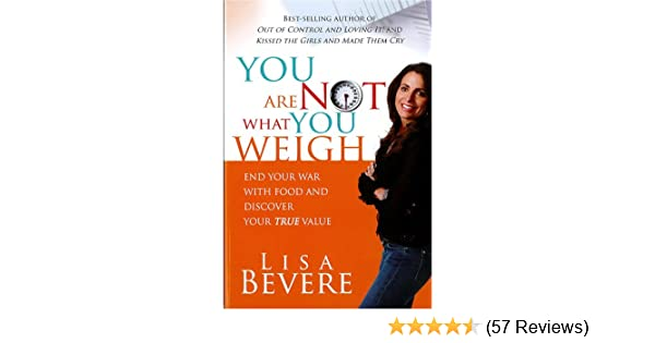 You are not what you weigh end your war with food and discover your you are not what you weigh end your war with food and discover your true value kindle edition by lisa bevere health fitness dieting kindle ebooks fandeluxe Choice Image