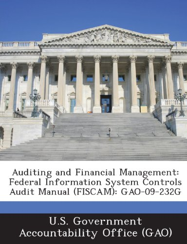 Auditing and Financial Management: Federal Information System Controls Audit Manual (FISCAM): GAO-09-232G