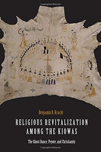 Religious Revitalization among the Kiowas: The Ghost Dance, Peyote, and Christianity
