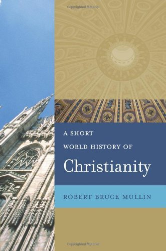 A Short World History Of Christianity by Robert Bruce Mullin (April 01,2008)