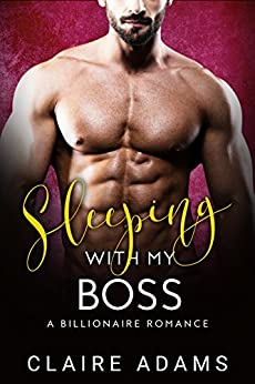 Sleeping With My Boss: A Standalone Novel (An Alpha Billionaire Romance Love Story) (A Dirty Office Romance) by [Adams, Claire]