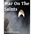 War on the Saints: Original and Unabridged 1912 Edition [Annotated]