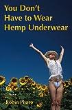 You Don't Have to Wear Hemp Underwear