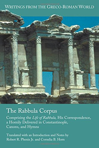 The Rabbula Corpus: Comprising the Life of Rabbula, His Correspondence, a Homily Delivered in Constantinople, Canons, and Hymns (Writings from the Greco-Roman World)