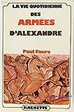 La vie quotidienne des armées d'Alexandre (French Edition) by