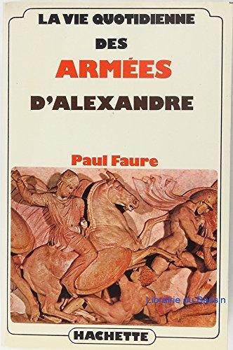 La vie quotidienne des armées d'Alexandre (French Edition) by Paul Faure (Paperback)