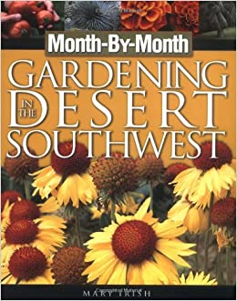 Month By Month Gardening In The Desert Southwest: Mary Irish:  0789172000222: Amazon.com: Books