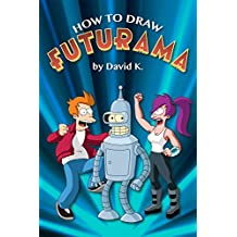 How to Draw Futurama: The Step-by-Step Futurama Drawing Book