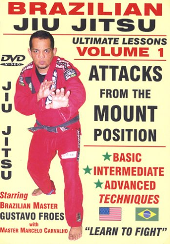 Brazilian Jiu Jitsu Ultimate Lessons Volume 1, Attacks From The MOUNT Position: Basic, Intermediate, Advanced Techniques!