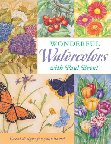 Read Online Wonderful Watercolors With Paul Brent: Great Designs for Your Home! ebook
