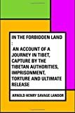 img - for In the Forbidden Land : An account of a journey in Tibet, capture by the Tibetan authorities, imprisonment, torture and ultimate release book / textbook / text book