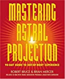Mastering Astral Projection, Robert Bruce and Brian Mercer, 0738704679