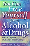 img - for You Can Free Yourself from Alcohol and Drugs; How to Work a Program That Keeps You in Charge by Doug Althauser (1998-09-02) book / textbook / text book