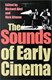 img - for The Sounds of Early Cinema (Early Cinema in Review: Proceedings of Domitor) book / textbook / text book