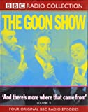 The Goon Show Classics: And There's More Where That Came From! (Previously Volume 5) (BBC Radio Collection)