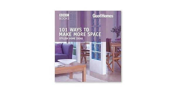Good Homes 101 Ways To Make More Space Julie Savill 9780563493259 Books