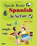 Speak Basic Spanish in No Time, Larry Rios, 0789732238
