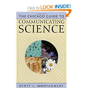 The Chicago Guide to Communicating Science (Chicago Guides to Writing, Editing, and Publishing) Scott L. Montgomery