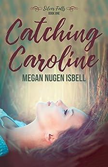 Catching Caroline (Silver Falls Book 1) (English Edition) por [Nugen Isbell, Megan]