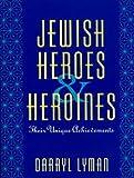 Jewish Heroes and Heroines, Darryl Lyman, 0824603885