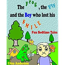 The Frog, the Fly and the Boy who lost his Smile: Bedtime stories for little kids: A rhyming story books for kindergarten and boys and girls from ages 3 to 6