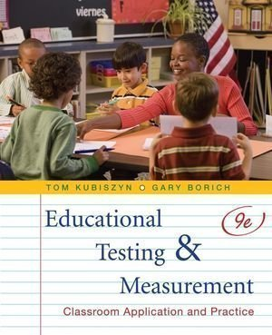Educational Testing and Measurement: Classroom Application and Practice by Kubiszyn, Tom, Borich, Gary D. 9th (ninth) edition [Hardcover(2009)]