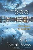 Names for the Sea, Sarah Moss, 1619021226