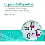 La parentalité positive ou comment communiquer différemment avec votre enfant   Isabelle Filliozat