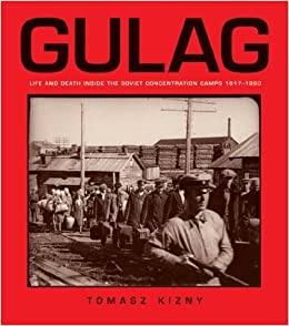 Gulag: Life And Death Inside The Soviet Concentration Camps 1917-1990: Tomasz Kizny: Amazon.com: Books