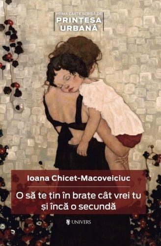 (O sa te tin in brate cat vrei tu si inca o secunda (Romanian Edition))