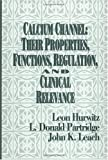 Calcium Channels : Their Proper Functions, Regulation and Clinical and Reverance, Hurwitz, Leon and Leach, John K., 0849388074