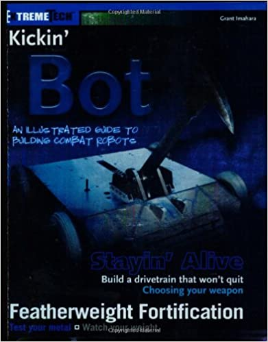 Kickin Bot An Illustrated Guide To Building Combat Robots