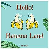 Hello! Banana Land: Discover 500 Delicious Banana Recipes Today (Banana...