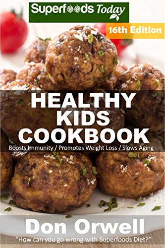 Healthy Kids Cookbook: Over 295 Quick & Easy Gluten Free Low Cholesterol Whole Foods Recipes full of Antioxidants & Phytochemicals (Healthy Kids Natural Weight Loss Transformation Book 12) by Don Orwell