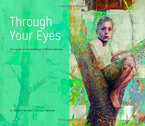 Through Your Eyes: Dialogues on the Paintings of Bruce Herman