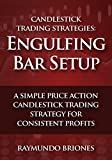 Candlestick Trading Strategies: Engulfing Bar Setup: A Simple Price Action Candlestick Trading Strategy for Consistent Profits