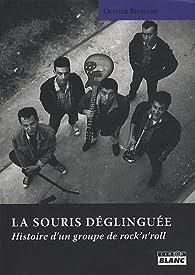 La Souris Déglinguée : Histoire d'un groupe de rock'n'roll par Olivier Richard