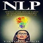 NLP: Erreiche deine Träume durch einfache Programmierung des Unterbewusstseins | Viktoria Bowie
