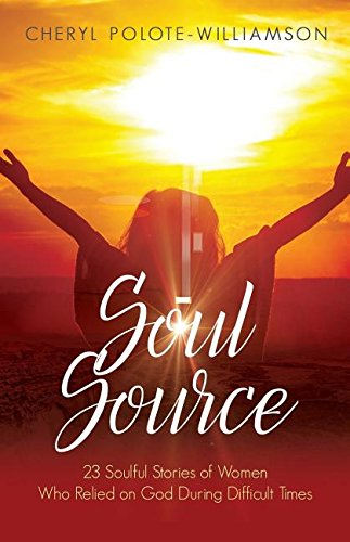 Soul Source: 23 Soulful Stories of Women Who Relied on God During Difficult Times pdf