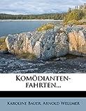 Komödianten-Fahrten..., Karoline Bauer and Arnold Wellmer, 1271598817