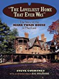 """""""The Loveliest Home That Ever Was"""": The Story of the Mark Twain House in Hartford"""