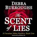 The Scent of Lies: A Paradise Valley Mystery, Book 1 Audiobook by Debra Burroughs Narrated by Martha Lee
