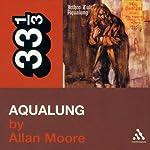 Jethro Tull's 'Aqualung' (33 1/3 Series) | Allan Moore
